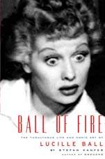 Ball of Fire : The Tumultuous Life and Comic Art of Lucille Ball